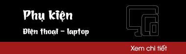 Phụ kiện điện thoại, laptop